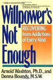 Willpower's Not Enough: Recovering from Addictions of Every Kind